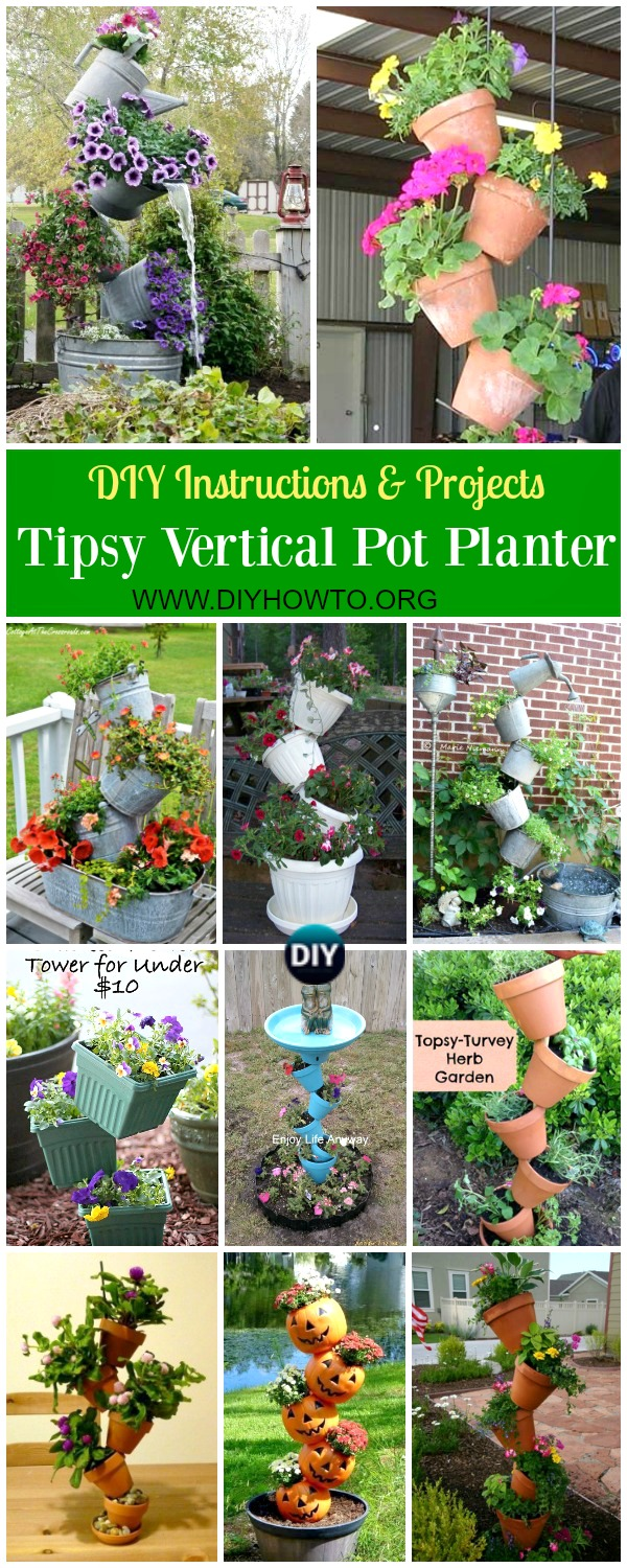 Collection of DIY Tipsy Vertical Pot Planter Projects & Instructions: Bucket, Container Gardening, Hanging Flower Pot, Flower Tower, Bath Tub Flower Tower Fountain and more